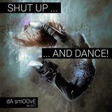 Shut up ... And Dance!