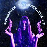Superfuzz Reverberator # X
