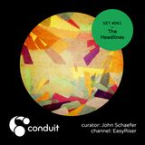 Conduit Set #061 | The Headlines (curated by John Schaefer) [EasyRiser]