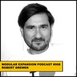 MODULAR EXPANSION PODCAST #008 | ROBERT DREWEK