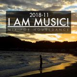 I am Music! 2018-11 MIX FOR HOUSE DANCE