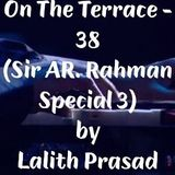 On The Terrace - 38 (Sir AR. Rahman Special 3)