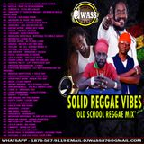 DJ WASS - SOLID REGGAE VIBES [OLD SCHOOL REGGAE MIX]
