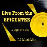 Dj MuicMan ( Live From the EPICENTER ) Mix #1