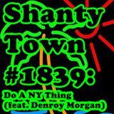 Shanty Town #1839: Do A NY Thing (feat. Denroy Morgan)