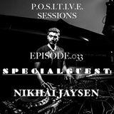 "P.O.S.I.T.I.V.E. SESSIONS - Episode.033 - Special Guest : "" NIKHAI JAYSEN """