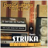 RepIndustrija Show 92.1 fm / br. 41 Tema: Od betona do platine Gost: Struka + NewEuroBoomBap Session