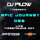 Dj Pilow - Epic Journey 069 (Live @ Time2Trance 004)