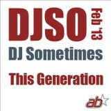 DJSometimes – Feb 2013. This Geneation