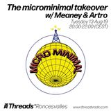 The microminimal takeover - Episode 2 - w/ Meaney & Artro (Threads*RONCESVALLES) - 13-Aug-19