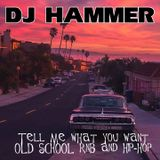 DJ Hammer - Tell Me What You Want (Old School RnB and Hip-Hop)