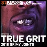 Bazooka Joe Presents (PODCAST) EP#6 - True Grit - 2018 Grimy Joints