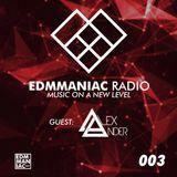 EDMMANIAC RADIO Mix Sessions #003 - Guest: Alex Ander