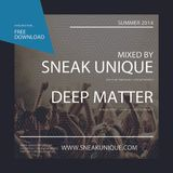 Sneak Unique & Deep Matter - Summer 2014