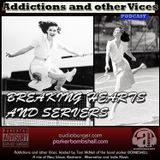 Addictions and other Vices Podcast EP 30- Breaking Hearts And Servers
