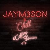 JAYM3SON - JAYM3SON and Chill v5 (Cuffing Season Mix)