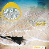 Adriatic Cafe-Unplugged Vol.2
