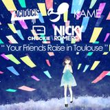 ACIDOCIS & KAME - Your Friends Raise in Toulouse (Mashup Deadma5, Nicky Romero & Chucky)