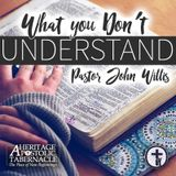 4-9-17 Pastor John Willis - What You Don't Understand
