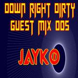 Down Right Dirty Guest Mix 005 - JAYKØ