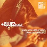 BLUEZinada! Podcast #012 - A música pós-internet (Podosfera Unida 2017)