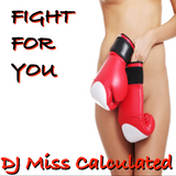 Fight For You - DJ Miss Calculated
