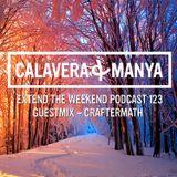 Calavera & Manya - Extend The Weekend Vol. 123 [01.12.2015 - Guestmix - Craftermath]