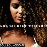 Soul Lounge Café [ Girl, You Know What's Up! ]