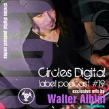 Circles Digital Label Podcast #19 exclusive mix by Walter Albini