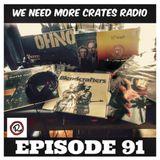 We Need More Crates Radio - Episode 91