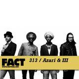FACT Mix 313: Azari & III