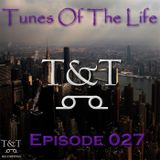 T&T – Tunes Of The Life [Episode 027]