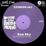 Nothing Is Like House Music #007 with Sam Sky [Paraiso Recordings, In The Loop]