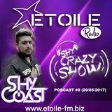 SHY CRAZY SHOW! #2 - Etoile Radio 20.05.17 (Shy-Coast) (www.etoile-fm.biz)