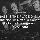 BASS IS THE PLACE 45 - w/ Noxious Sound (Bologna Underground Movement)