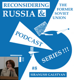 Reconsidering Russia Podcast #8: Siranush Galstyan