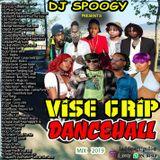 Dj Spoogy Vise Grip Dancehall Mix 2019