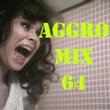 Aggro-Mix 64: Industrial, Power Noise, Dark Electro, Harsh EBM, Rhythmic Noise, Aggrotech, Cyber