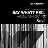 Say What? Podcast 031 with Kevi