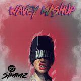 WAVEY MASHUP EP.1 #DJSIMMZ