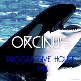 ORCINUS PROGRESSIVE HOUSE MIX