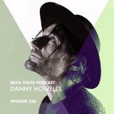 Danny Howells - Ibiza Voice Podcast 526