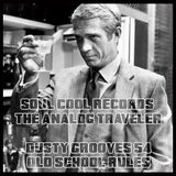 Soul Cool Records/ The Analog Traveler - Dusty Grooves #54 - Old School Rules!