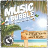 MUSIC A BUBBLE - 1 hr REGGAE MIXTAPE by Flavour Fredo outta Cuffa Sound