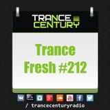Trance Century Radio - RadioShow #TranceFresh 212