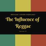 133 - Reggae Lover - The Influence of Reggae.