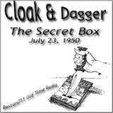 Cloak And Dagger - The Secret Box (07-23-50)