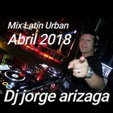 Dj Jorge Arizaga - Mix Latin Urban (Abril 2018).mp3