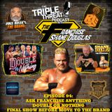 Shane Douglas And The Triple Threat Podcast Episode 94: Moving This Show To Vince Russo's The Brand