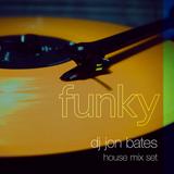Funky - House Mix Set - DJ Jon Bates | March 2017